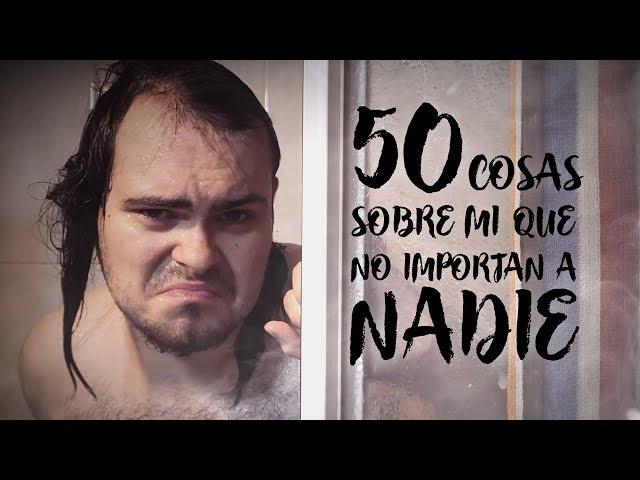 50 COSAS SOBRE MÍ que NO IMPORTAN A NADIE