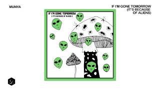 Baixar MUNYA - If I'm Gone Tomorrow (It's Because of Aliens)