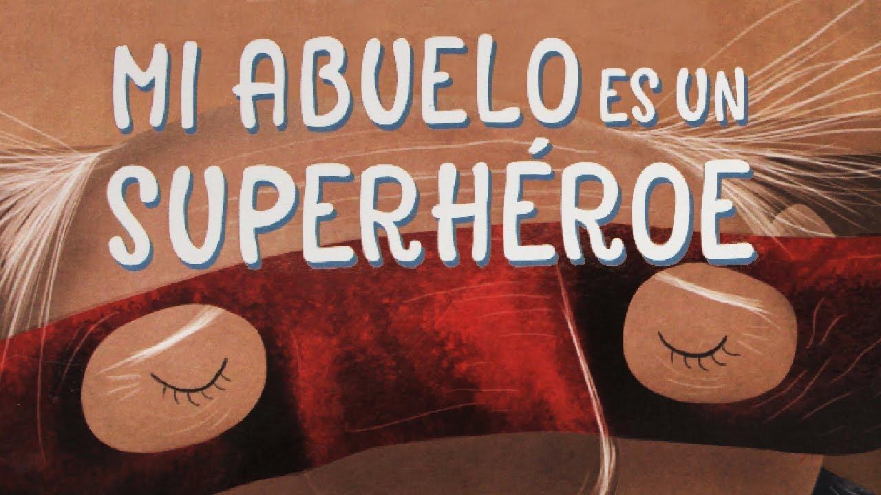 Mi Abuelo Es Un Superheroe Por Fernando Aguzzoli Cuentos Para Niños Youtube