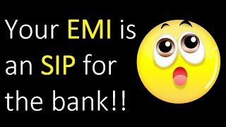 Your Loan EMI is like a SIP for the Bank!!