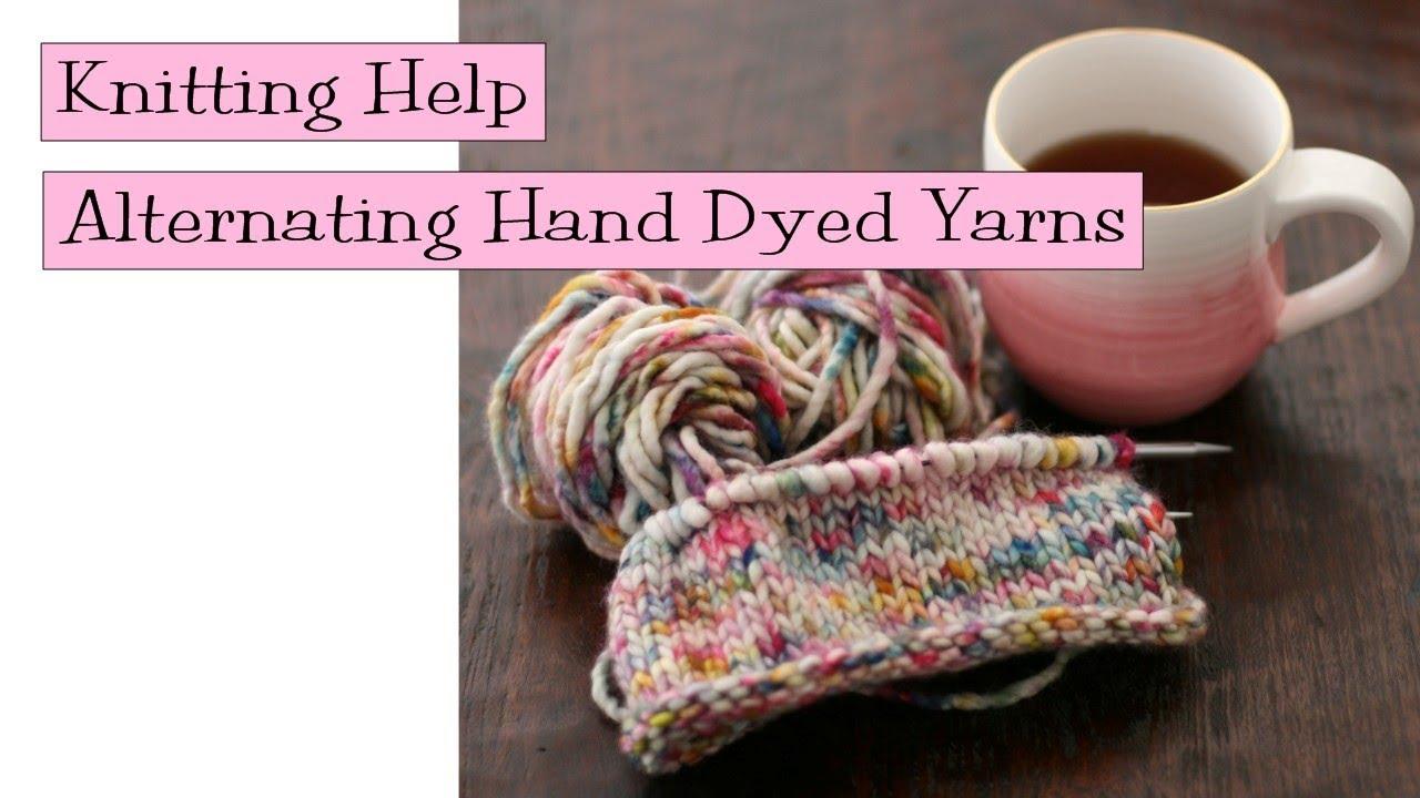 Knitting Help Alternating Hand Dyed Yarns Youtube