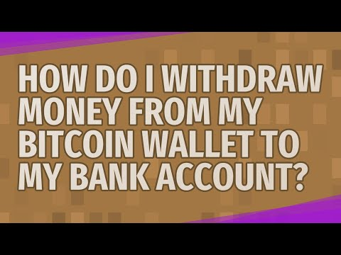 How Do I Withdraw Money From My Bitcoin Wallet To My Bank Account?