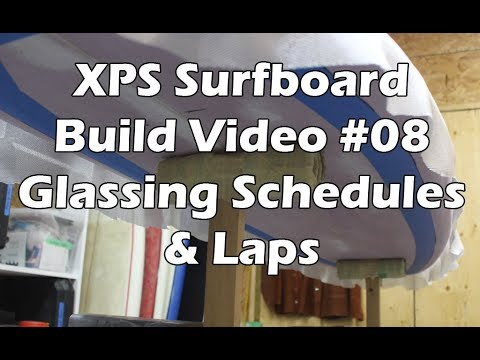 How to Make an XPS Foam Surfboard #08 - Glassing Schedules and Laps