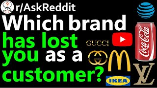 Wich brand has lost you as a customer? r/AskReddit | Reddit Jar