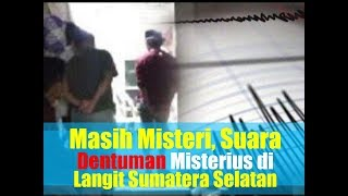 Download Video Masih Misteri, Suara Dentuman Misterius di Langit Sumatera Selatan MP3 3GP MP4