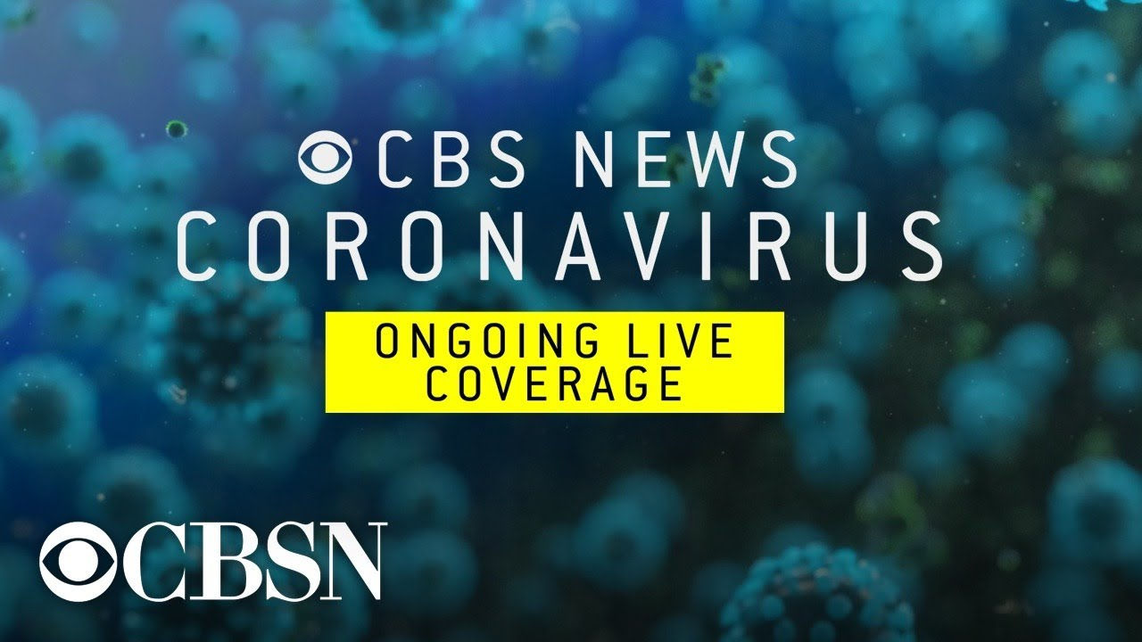 Watch live coronavirus coverage from CBS News