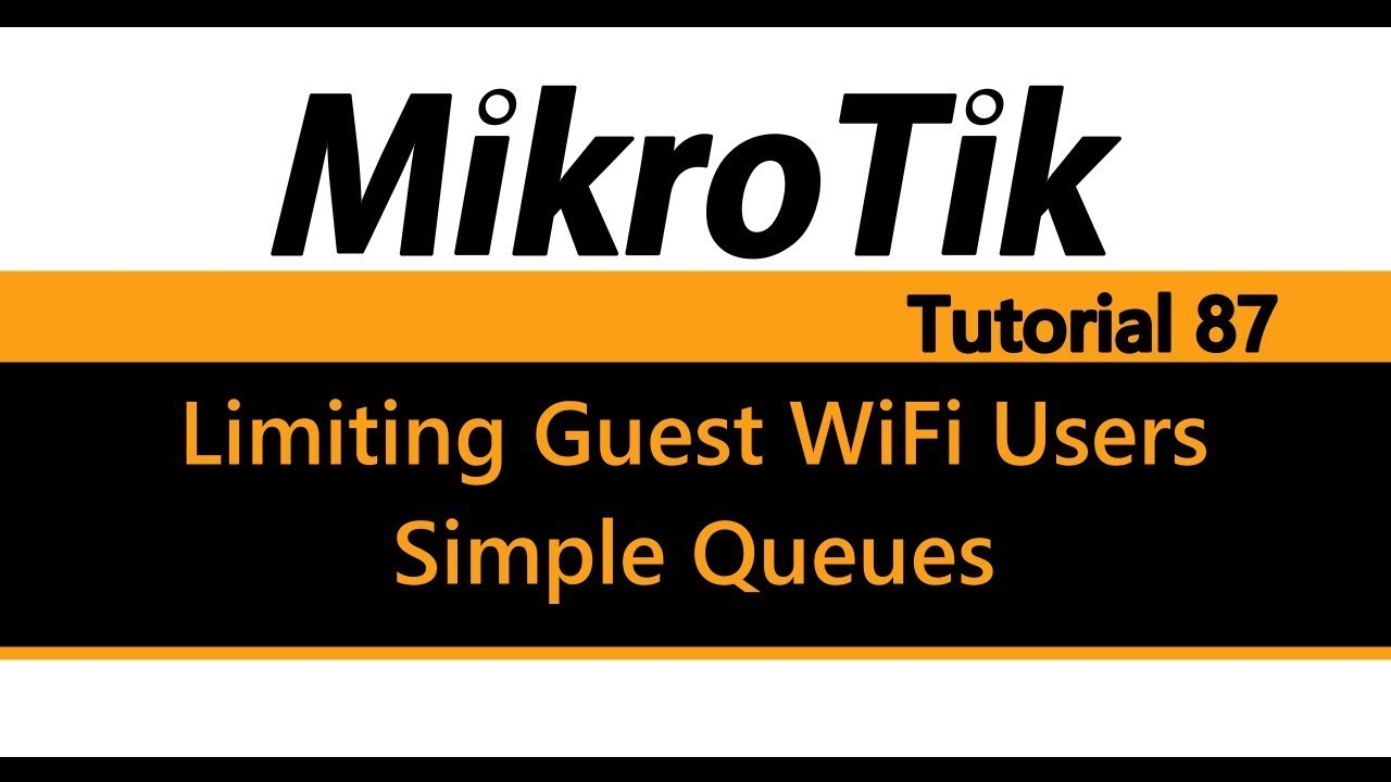 MikroTik Tutorial 87 - Limiting Guest WiFi users using Simple Queues