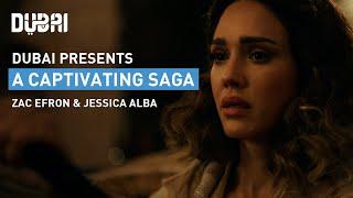 Dubai: A Captivating Saga | Jessica Alba | Zac Efron