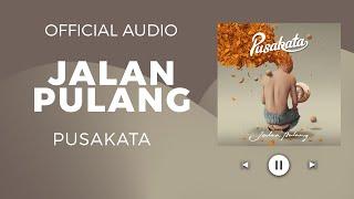 PUSAKATA – JALAN PULANG (Official Audio)