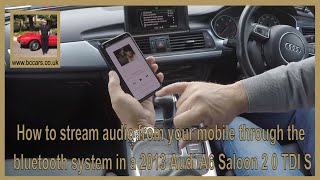How to stream audio from your mobile through the bluetooth system in a 2013 Audi A6 Saloon 2 0 TDI S