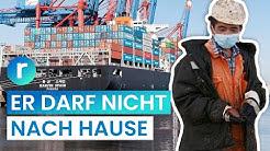 Horror für Seeleute: völlig isoliert und ohne Familie | reporter
