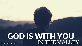 GOD IS WITH YOU IN THE VALLEY | You Are Never Alone - Inspirational & Motivational Video