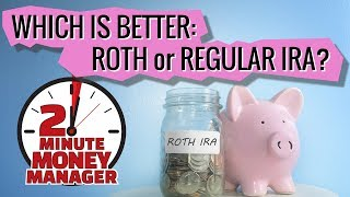 Which is Better: Roth or Regular IRA?