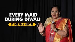 Every maid during Diwali, by Deepika Mhatre, a real maid turned stand-up comedian