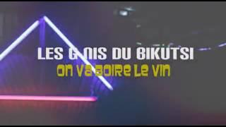 Video LES G-NIS DU BIKUTSI dans un va boire le vin download MP3, 3GP, MP4, WEBM, AVI, FLV November 2017