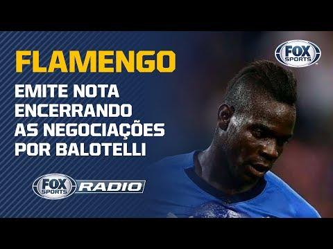 FLAMENGO DESISTE DE BALOTELLI!  FOX Sports Rádio analisa nota oficial do clube