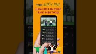 Shorts Tặng khoá học làm Video trên Smartphone