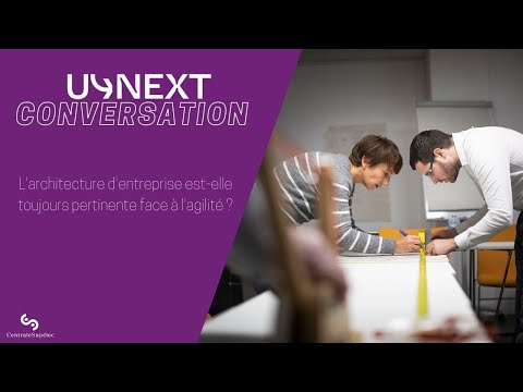 U-Next Conversation : L'architecture d'entreprise est elle toujours pertinente face à l'agilité ?