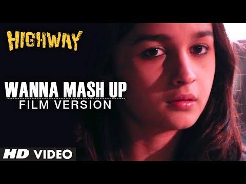 Wanna Mash Up ? Film Version Highway  Randeep Hooda, Alia Bhatt