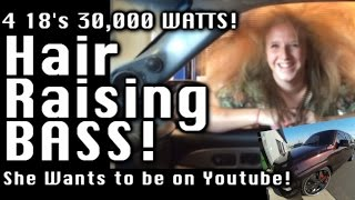 Tremendous Hair Raising BASS! 4 18's 30,000 Watts - She wants to be on Youtube