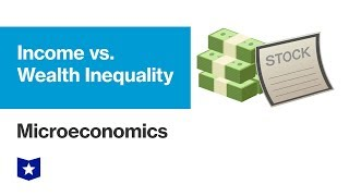 Income versus Wealth Inequality | Microeconomics
