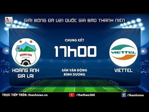 CHUNG KẾT  U.21 QG Báo Thanh Niên 2017 HOÀNG ANH GIA LAI vs VIETTEL