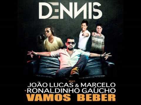 Dennis DjJoga o copo pro altoVamos BeberFeatJoa o Lucas & Marcelo e Ronaldinho Gaúcho