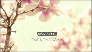 Ivan Spell – Time & Time Again ( Exclusive Teaser on DFM Radio )