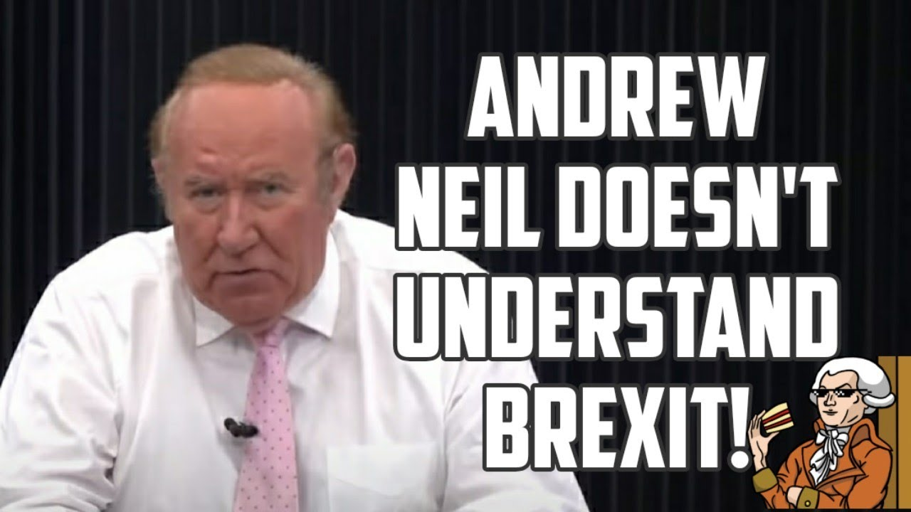 Andrew Neil Of GB News Doesn't Understand Brexit!
