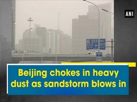 Beijing chokes in heavy dust as sandstorm blows in - ANI News