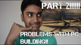 Problems with PC building in India! Part 2!! ; ;