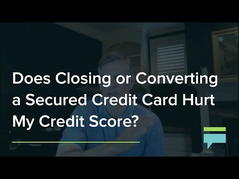 Does Closing Or Converting Secured Credit Card Hurt My Credit Score