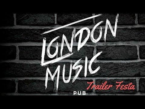 LONDON MUSIC PUB - TRAILER FESTA