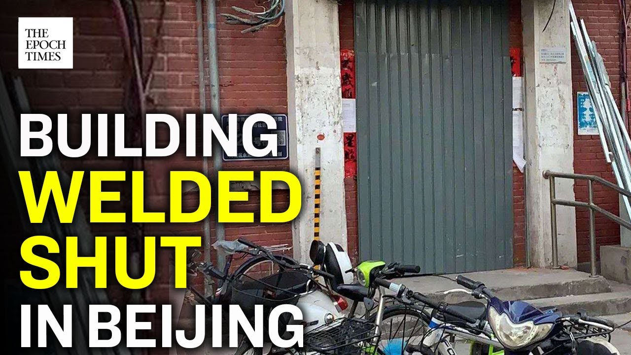Beijing Building Welded-Shut Because Tenant Contracted CCP Virus |CCP Virus |COVID-19 |Epoch News