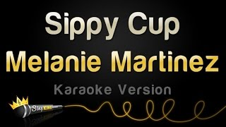 Melanie Martinez - Sippy Cup (Karaoke Version)