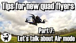 FPV Tutorial: Tips for new quad flyers part 7 - Using Air mode