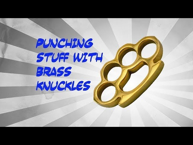 Punching Stuff With Brass Knuckles