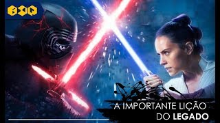 STAR WARS: A ASCENSÃO SKYWALKER: A importante lição do LEGADO