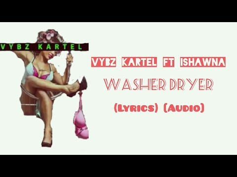 Vybz kartel ft Ishawna - Washer dryer - (Lyrics) [Audio] - August 2017
