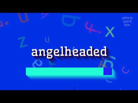 """How to say """"angelheaded""""! (High Quality Voices)"""