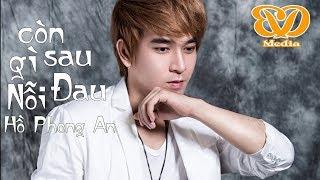 Còn Lại Gì Sau Nỗi Đau(Remix) - Hồ Phong An