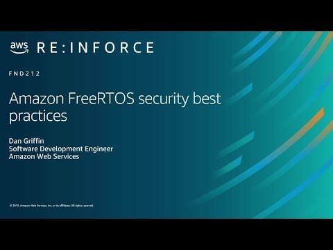 AWS re:Inforce 2019: Amazon FreeRTOS Security Best Practices (FND212)