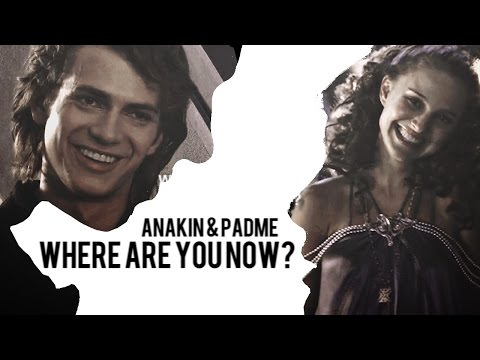 Anakin & Padme | Where Are You Now?