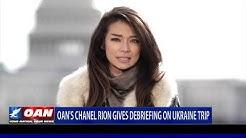 OAN's Chanel Rion gives debriefing on Ukraine trip