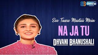 Exclusive Interview | Na Ja Tu | Dhvani Bhanushali