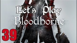 Bloodborne - Let's Play Part 39: One Hour Later...