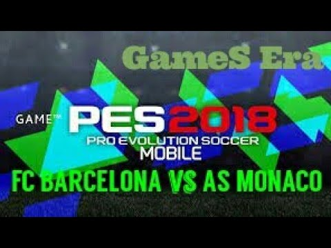 Pes 2018 mobile (Fc barcelona vs As Monaco)