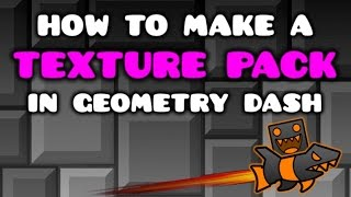 how to make a texture pack in geometry dash