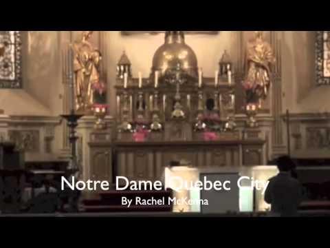 Notre Dame Old Quebec City Tourist Video~By Rachel M