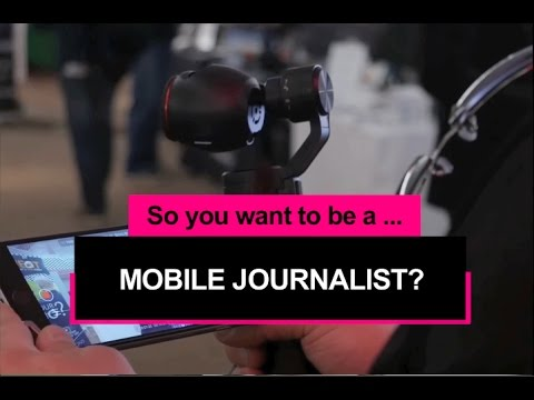 So you want to be a mobile journalist?